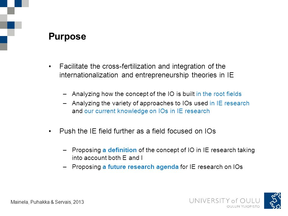 Tuija Mainela and Vesa Puhakka, 20.11.2011 Conceptualizations of opportunities in extant research Mainela, Puhakka & Servais, 2013