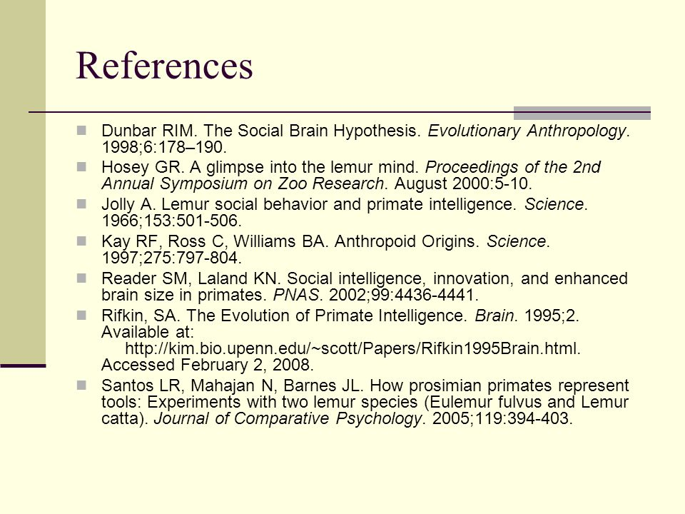 References Dunbar RIM. The Social Brain Hypothesis.