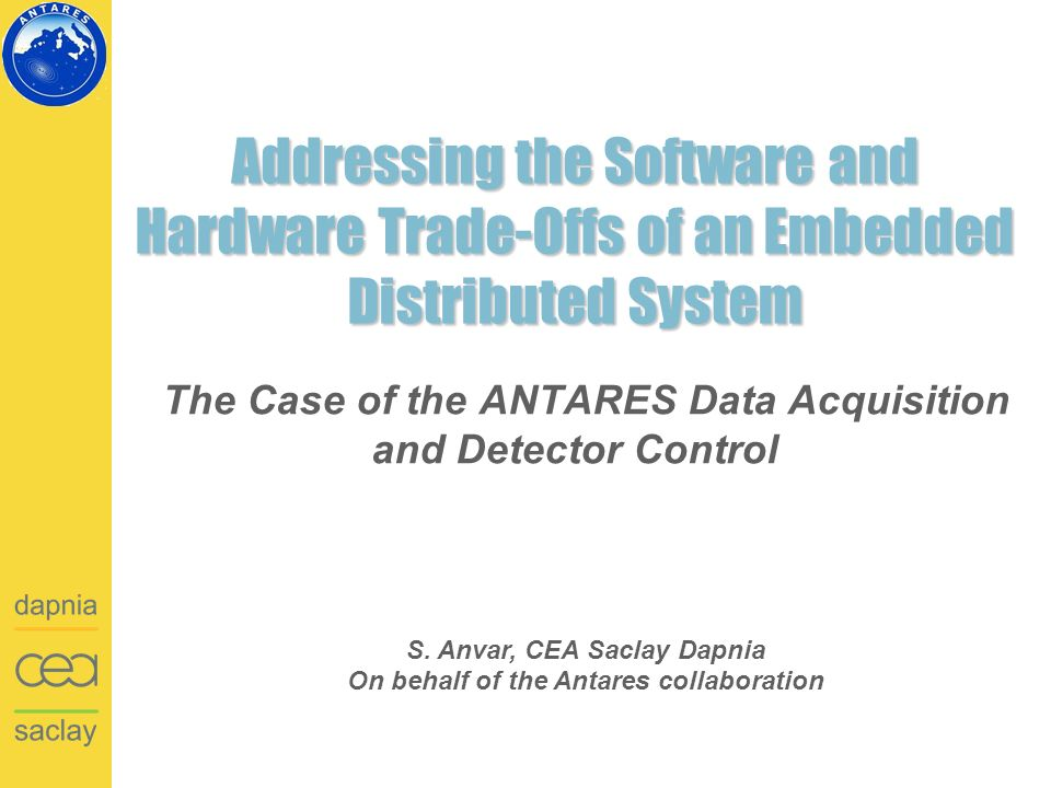 Addressing the Software and Hardware Trade-Offs of an Embedded Distributed System The Case of the ANTARES Data Acquisition and Detector Control S.