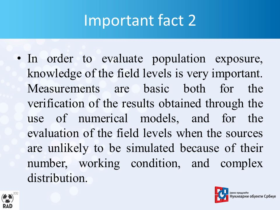 Important fact 2 In order to evaluate population exposure, knowledge of the field levels is very important.