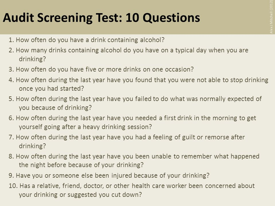 Audit Screening Test: 10 Questions 1. How often do you have a drink containing alcohol.