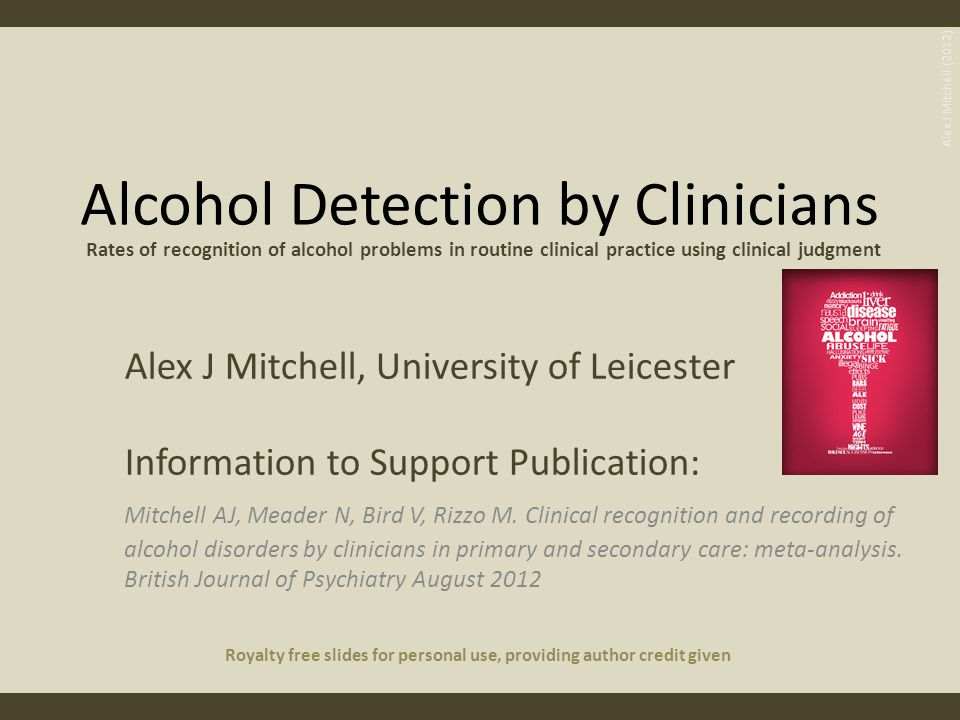 Alcohol Detection by Clinicians Alex J Mitchell, University of Leicester Information to Support Publication: Mitchell AJ, Meader N, Bird V, Rizzo M. C