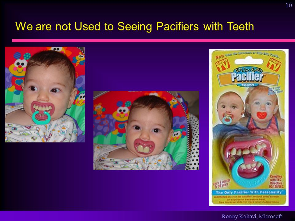 Ronny Kohavi, Microsoft 10 We are not Used to Seeing Pacifiers with Teeth