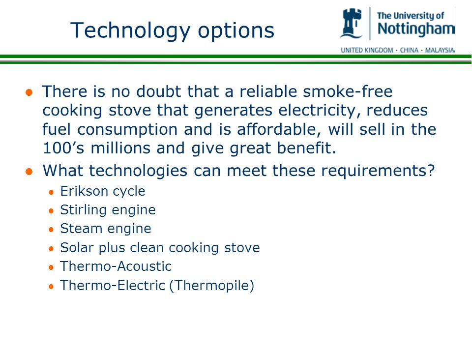 Technology options l There is no doubt that a reliable smoke-free cooking stove that generates electricity, reduces fuel consumption and is affordable
