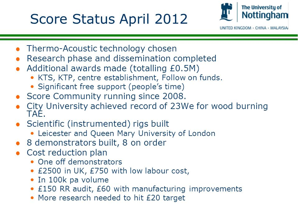 Score Status April 2012 l Thermo-Acoustic technology chosen l Research phase and dissemination completed l Additional awards made (totalling £0.5M) KT