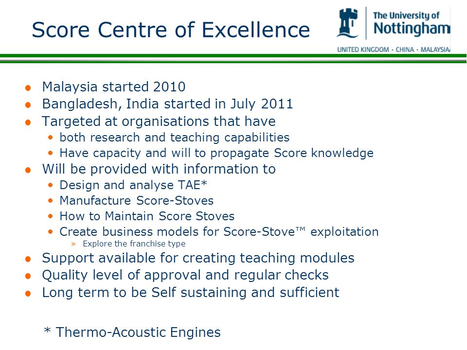 Score Centre of Excellence l Malaysia started 2010 l Bangladesh, India started in July 2011 l Targeted at organisations that have both research and te