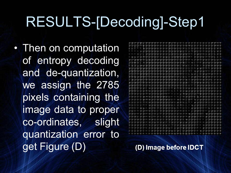 RESULTS-[Decoding]-Step1 Then on computation of entropy decoding and de-quantization, we assign the 2785 pixels containing the image data to proper co