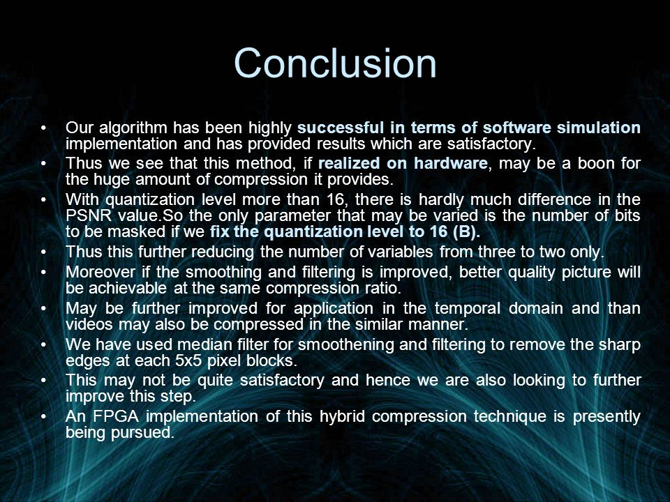 Conclusion Our algorithm has been highly successful in terms of software simulation implementation and has provided results which are satisfactory. Th