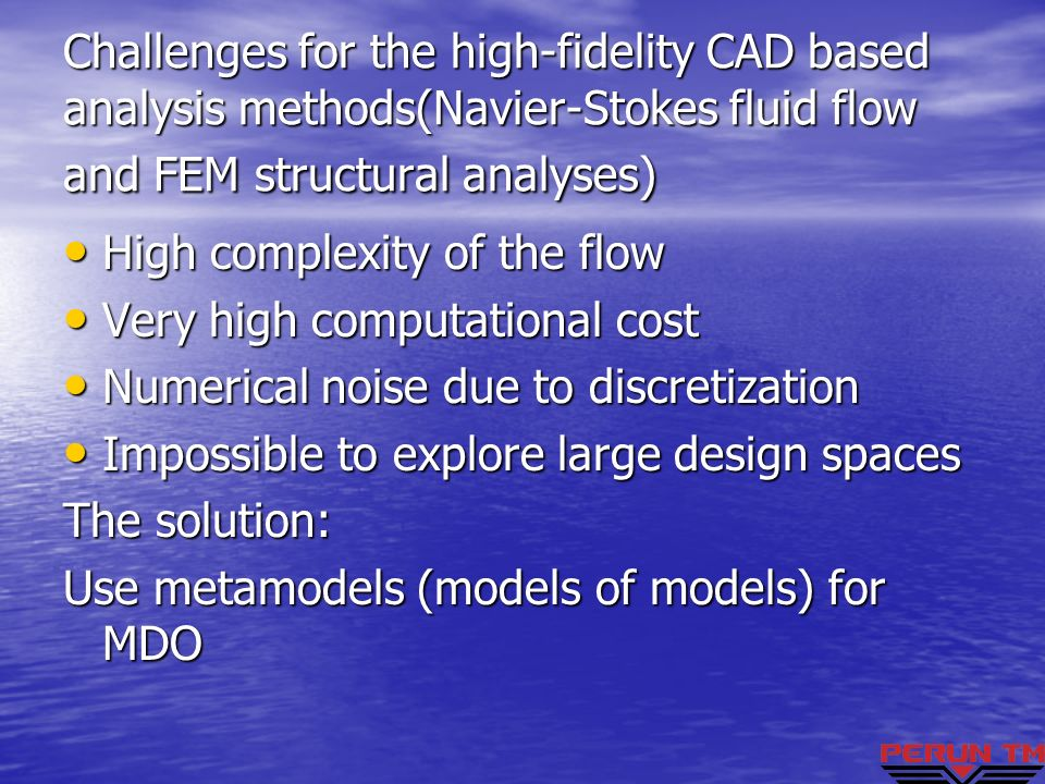 Challenges for the high-fidelity CAD based analysis methods(Navier-Stokes fluid flow and FEM structural analyses) High complexity of the flow High com