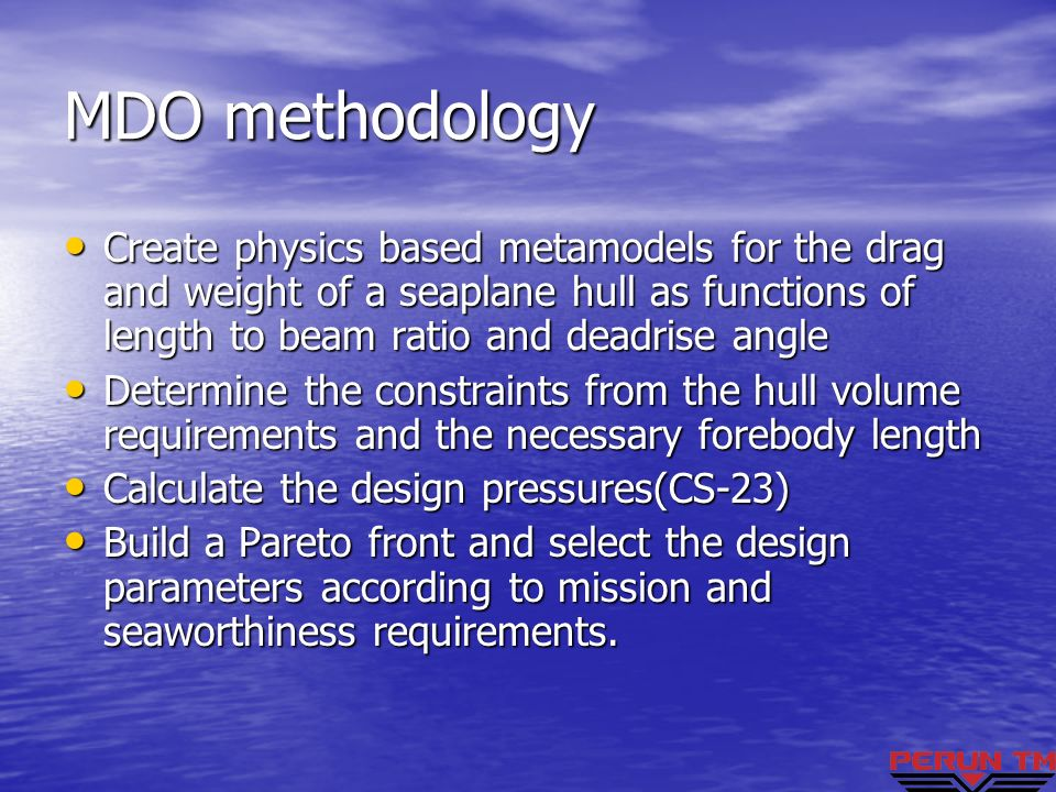 MDO methodology Create physics based metamodels for the drag and weight of a seaplane hull as functions of length to beam ratio and deadrise angle Cre