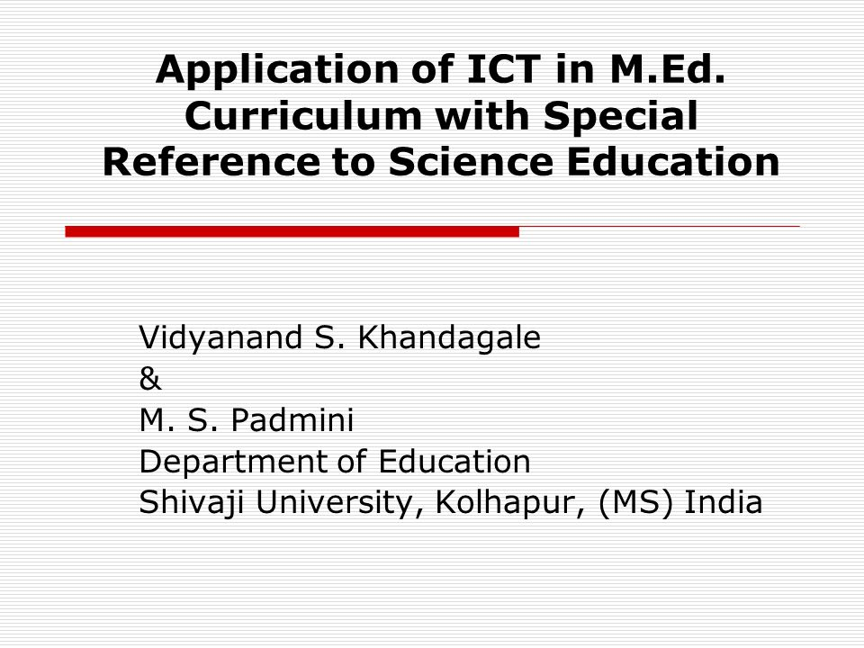 Application of ICT in M.Ed. Curriculum with Special Reference to Science Education Vidyanand S.