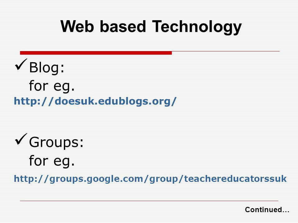 Blog: for eg. http://doesuk.edublogs.org/ Groups: for eg.