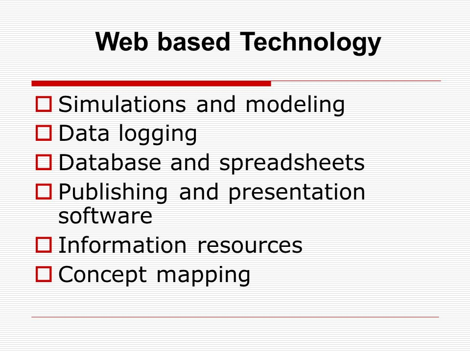 Simulations and modeling Data logging Database and spreadsheets Publishing and presentation software Information resources Concept mapping Web based Technology