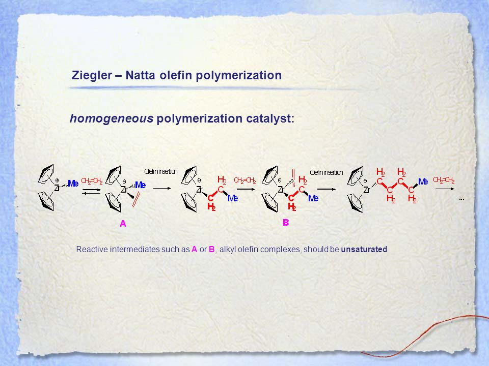 Ziegler – Natta olefin polymerization homogeneous polymerization catalyst: Reactive intermediates such as A or B, alkyl olefin complexes, should be un