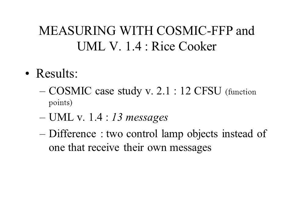 MEASURING WITH COSMIC-FFP and UML V.1.4 : Rice Cooker Results: –COSMIC case study v.