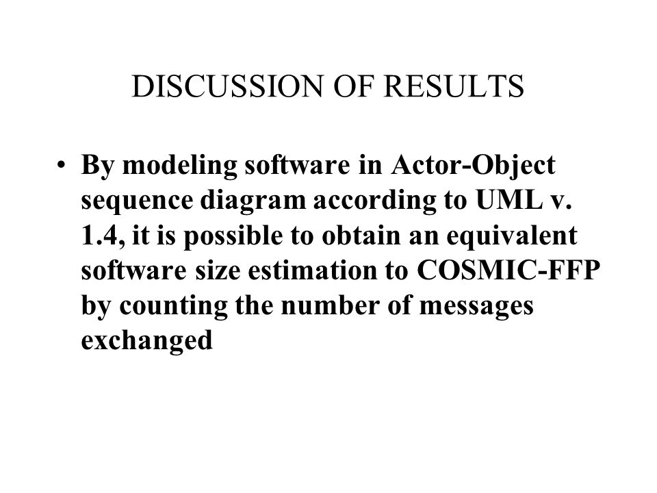 DISCUSSION OF RESULTS By modeling software in Actor-Object sequence diagram according to UML v. 1.4, it is possible to obtain an equivalent software s