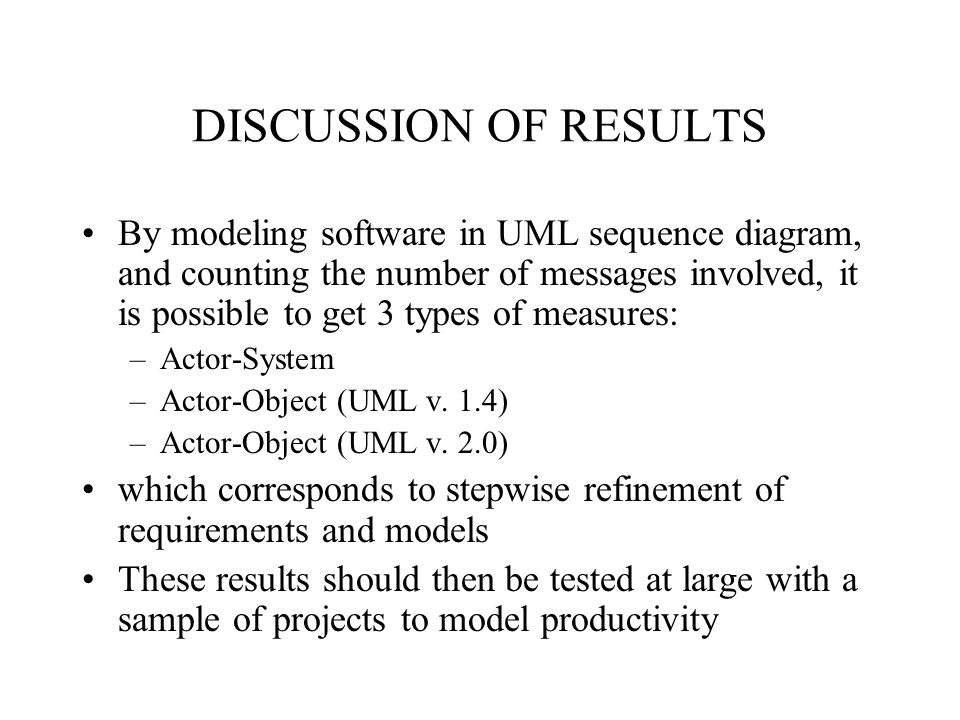 DISCUSSION OF RESULTS By modeling software in UML sequence diagram, and counting the number of messages involved, it is possible to get 3 types of mea