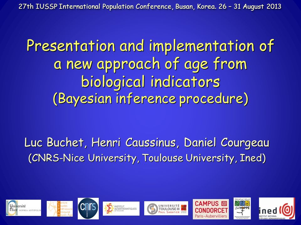 Presentation and implementation of a new approach of age from biological indicators (Bayesian inference procedure) Luc Buchet, Henri Caussinus, Daniel