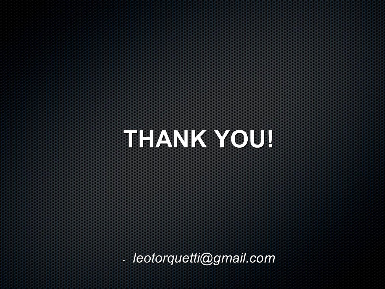 THANK YOU! leotorquetti@gmail.com leotorquetti@gmail.com