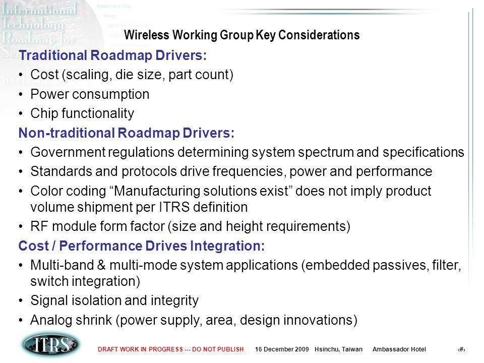 16 December 2009 Hsinchu, Taiwan Ambassador Hotel 6DRAFT WORK IN PROGRESS --- DO NOT PUBLISH Wireless Working Group Key Considerations Traditional Roa