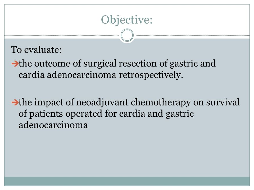 Objective: To evaluate: the outcome of surgical resection of gastric and cardia adenocarcinoma retrospectively. the impact of neoadjuvant chemotherapy