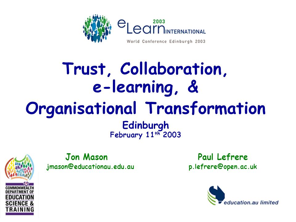 Trust, Collaboration, e-learning, & Organisational Transformation Edinburgh February 11 th 2003 Jon Mason Paul Lefrere