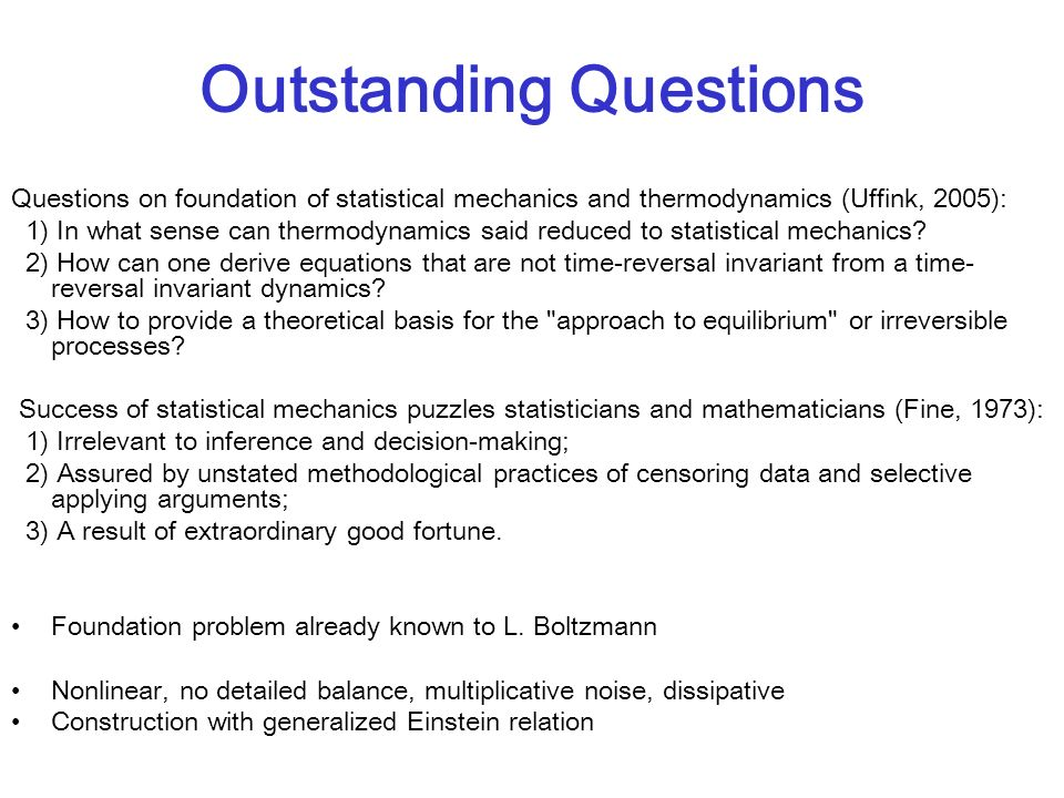 Outstanding Questions Questions on foundation of statistical mechanics and thermodynamics (Uffink, 2005): 1) In what sense can thermodynamics said reduced to statistical mechanics.