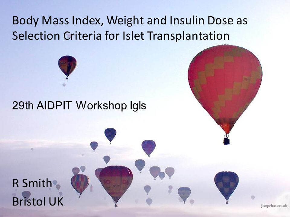 Islet Transplantation Exclusion criteria for islet transplantation include BMI, weight and insulin dose ITN BMI > 26 Weight: –Men >75kg –Women >70kg Insulin requirement > 0.7 IU/kg/day Edmonton BMI > 28 Weight > 90kg Insulin requirement > 1.0 IU/kg/day Ensure realistic chance of achieving adequate beta cell mass
