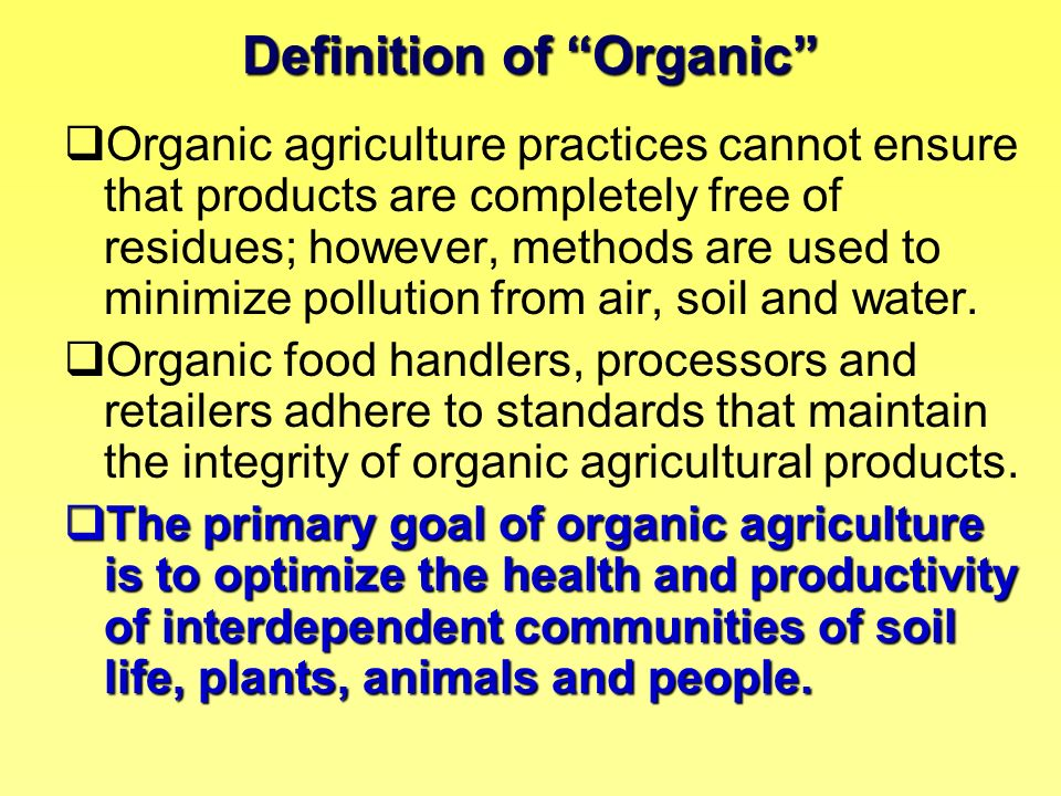 Definition of Organic Organic agriculture practices cannot ensure that products are completely free of residues; however, methods are used to minimize