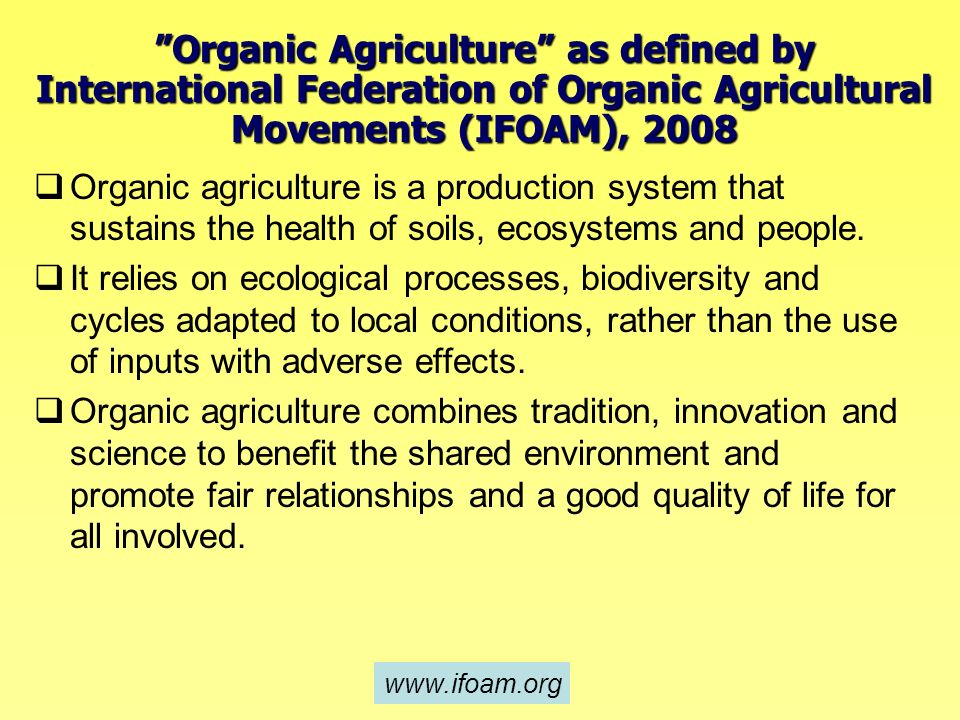 Organic agriculture is a production system that sustains the health of soils, ecosystems and people. It relies on ecological processes, biodiversity a