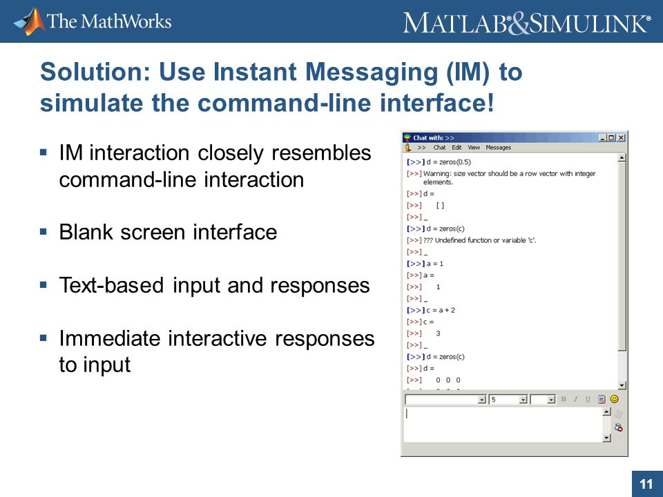 11 ® ® Solution: Use Instant Messaging (IM) to simulate the command-line interface.