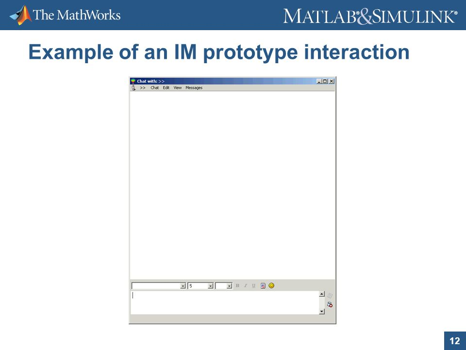12 ® ® Example of an IM prototype interaction