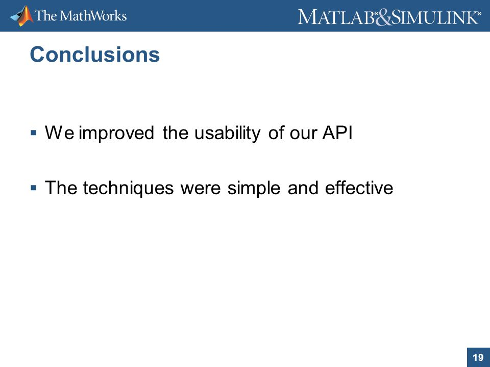 19 ® ® Conclusions We improved the usability of our API The techniques were simple and effective