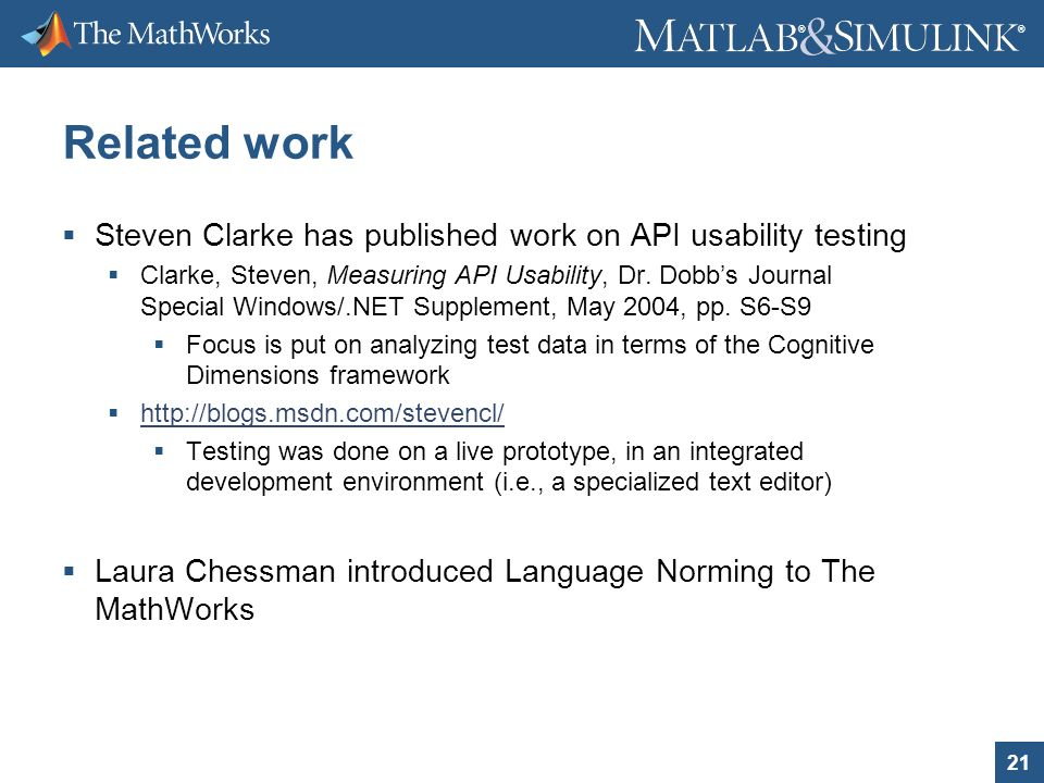 21 ® ® Related work Steven Clarke has published work on API usability testing Clarke, Steven, Measuring API Usability, Dr.