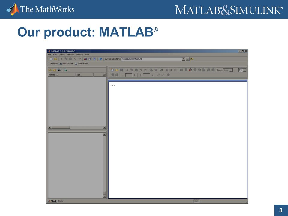 3 ® ® Our product: MATLAB ®