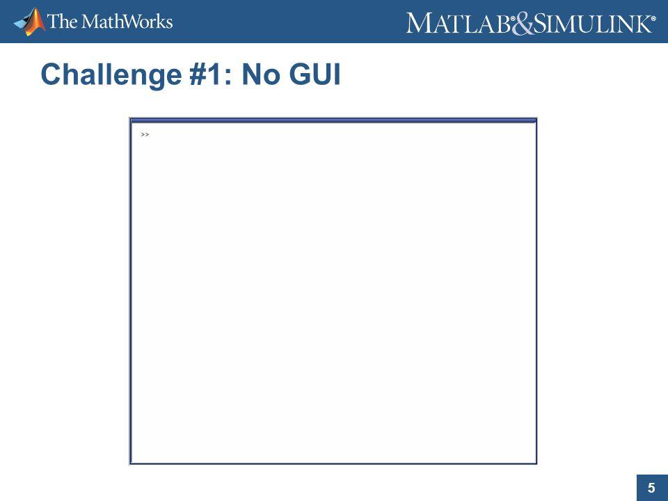 5 ® ® Challenge #1: No GUI