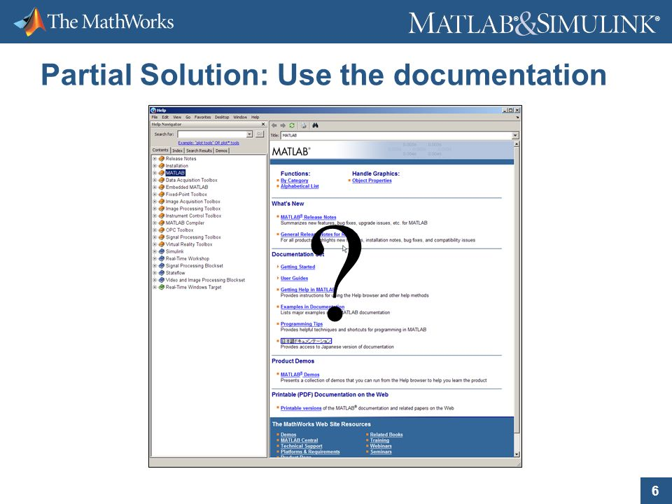 6 ® ® Partial Solution: Use the documentation