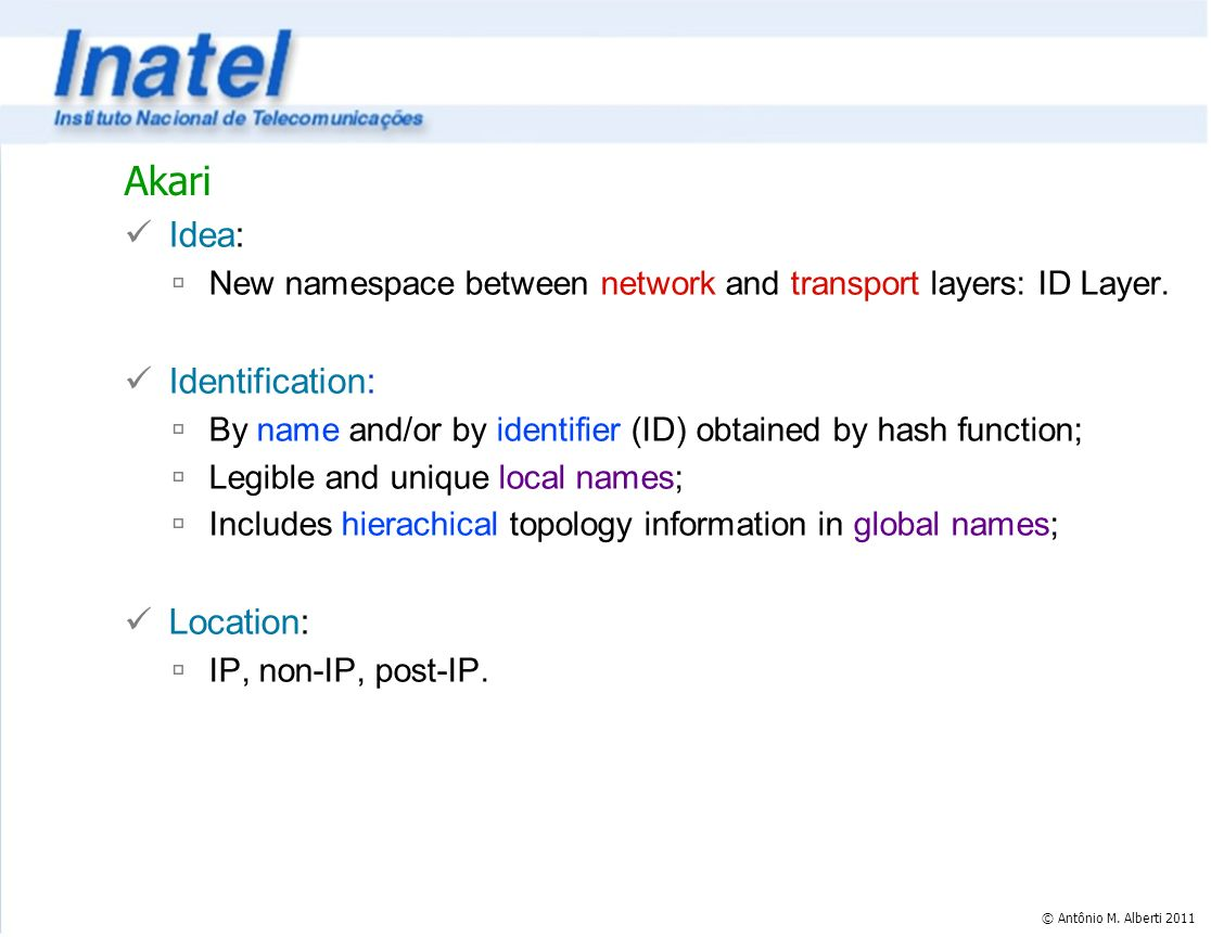 © Antônio M. Alberti 2011 Akari Idea: New namespace between network and transport layers: ID Layer.