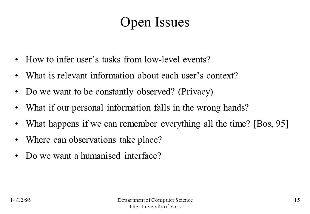 14/12/98Department of Computer Science The University of York 15 Open Issues How to infer users tasks from low-level events.
