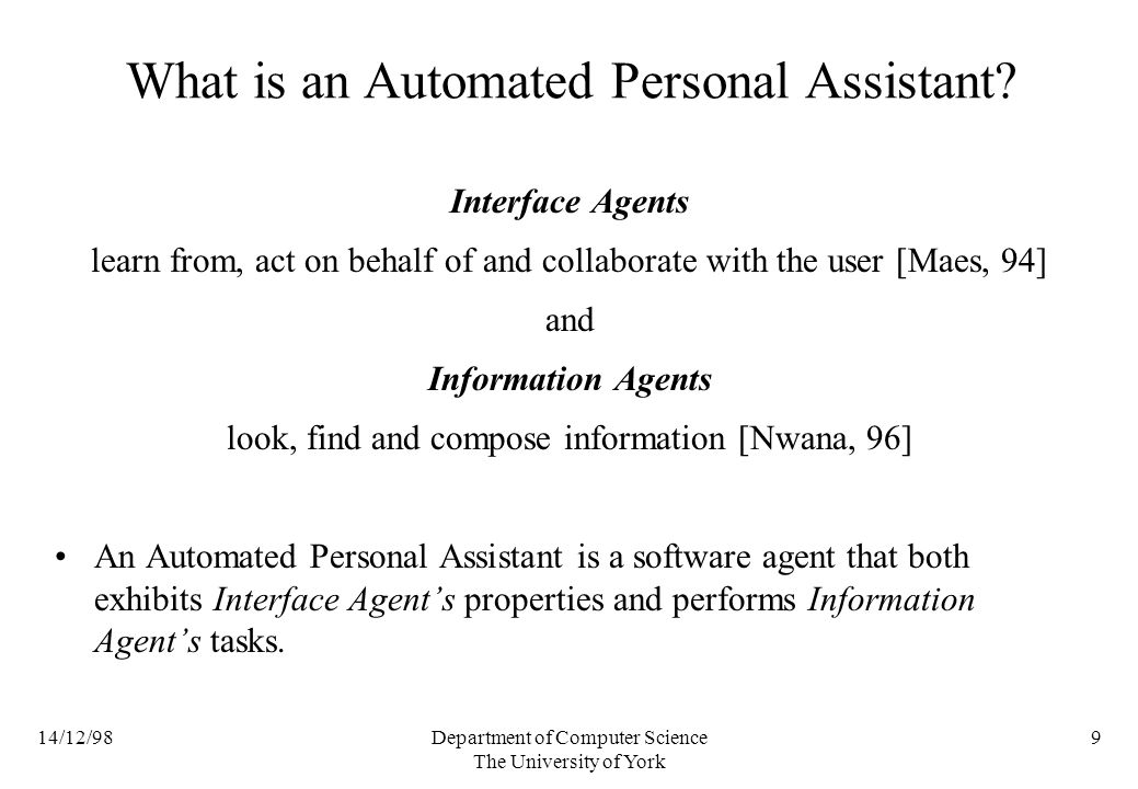 14/12/98Department of Computer Science The University of York 9 What is an Automated Personal Assistant.