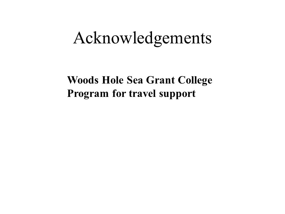 Acknowledgements Woods Hole Sea Grant College Program for travel support
