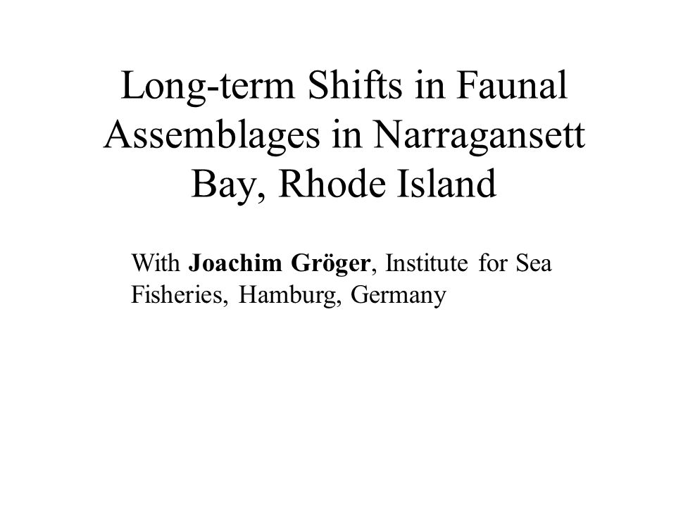 Long-term Shifts in Faunal Assemblages in Narragansett Bay, Rhode Island With Joachim Gröger, Institute for Sea Fisheries, Hamburg, Germany