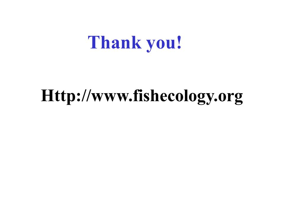 Thank you! Http://www.fishecology.org