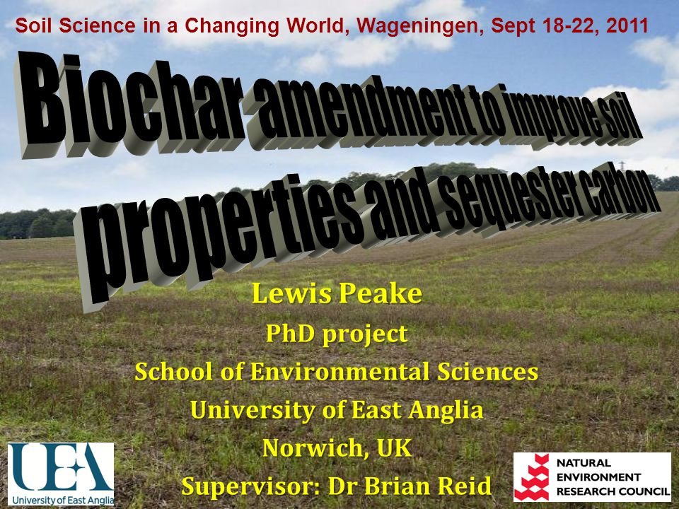 Lewis Peake PhD project School of Environmental Sciences University of East Anglia Norwich, UK Supervisor: Dr Brian Reid Soil Science in a Changing Wo