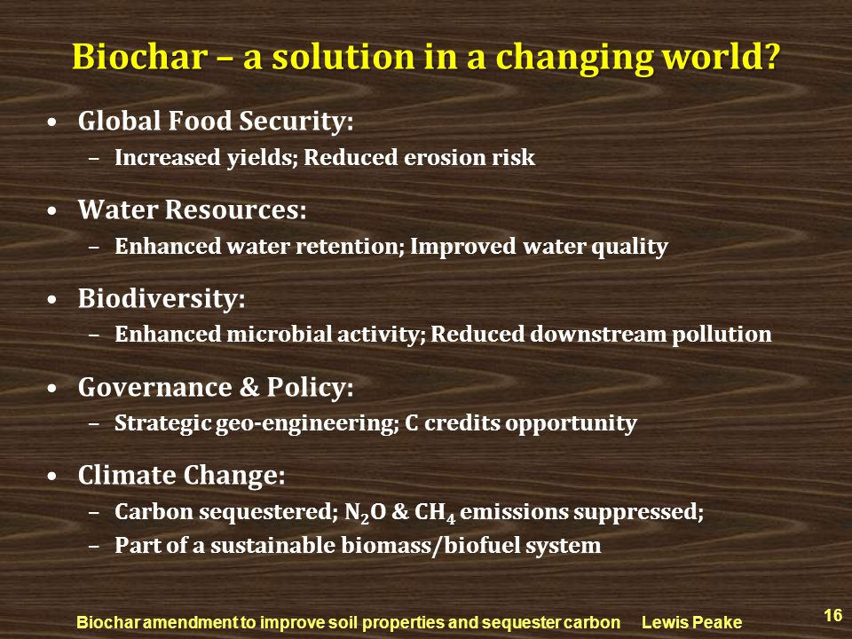 Global Food Security: –Increased yields; Reduced erosion risk Water Resources: –Enhanced water retention; Improved water quality Biodiversity: –Enhanc