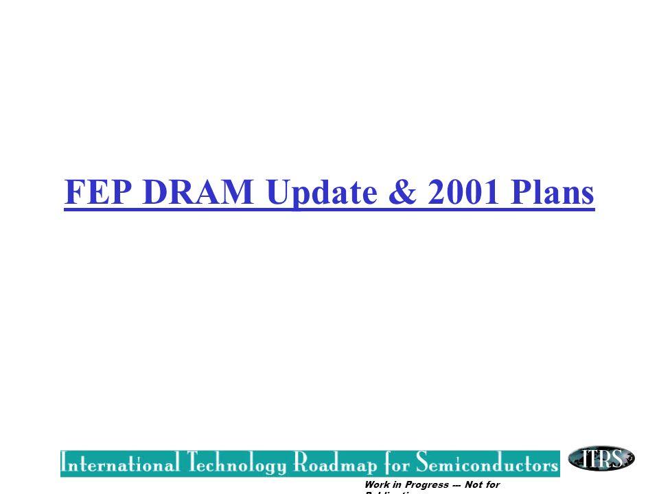 Work in Progress --- Not for Publication FEP DRAM Update & 2001 Plans