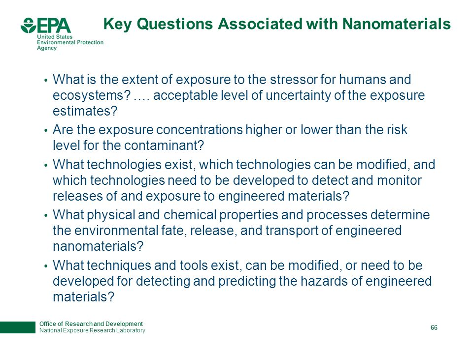 Office of Research and Development National Exposure Research Laboratory 65 Nanotechnology – Good or Bad.