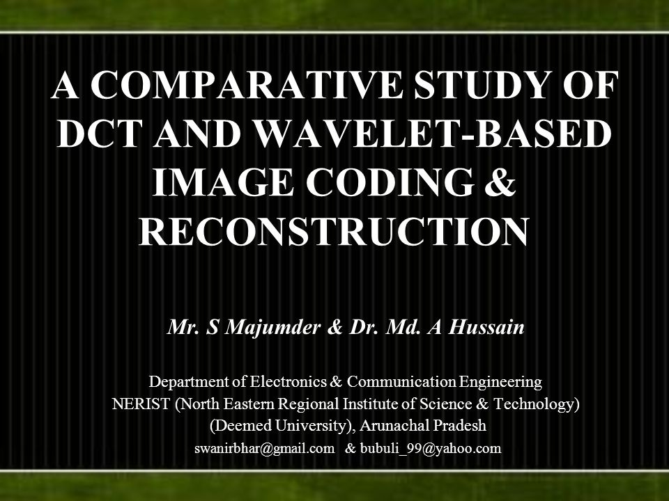 A COMPARATIVE STUDY OF DCT AND WAVELET-BASED IMAGE CODING & RECONSTRUCTION Mr. S Majumder & Dr. Md. A Hussain Department of Electronics & Communicatio