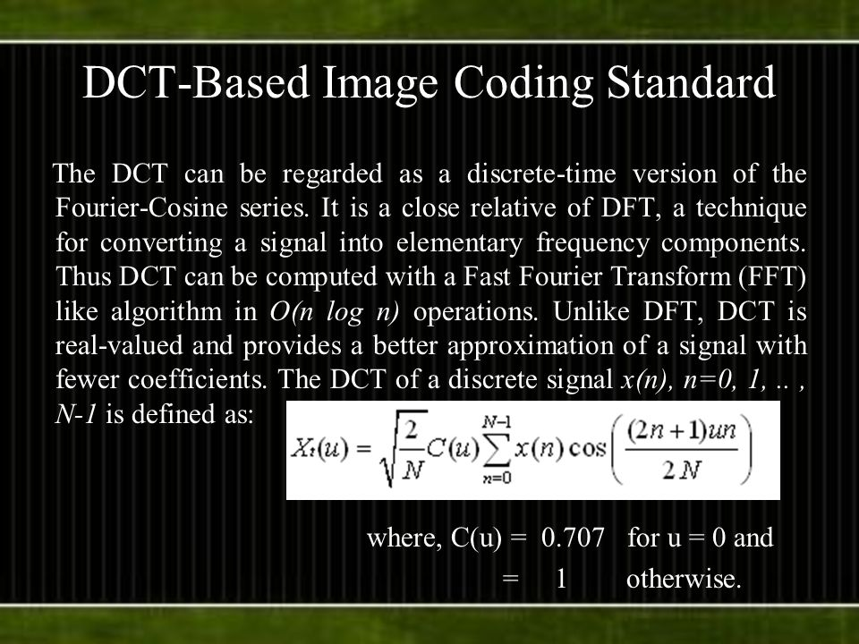 DCT-Based Image Coding Standard The DCT can be regarded as a discrete-time version of the Fourier-Cosine series.