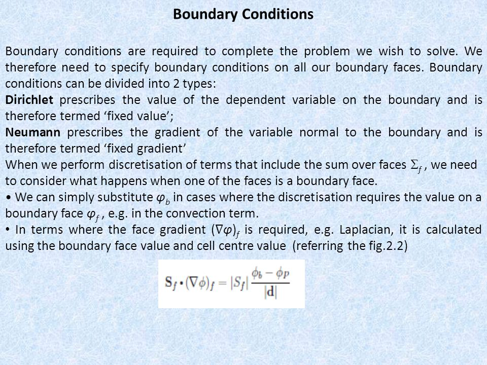 Boundary Conditions Boundary conditions are required to complete the problem we wish to solve.